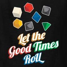 Good Times Roll Dice